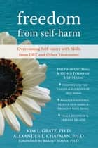 Freedom from Self-Harm ebook by Alexander L. Chapman, PhD, RPsych,Kim L. Gratz, PhD,Barent Walsh, PhD