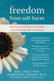 Freedom from Self-Harm - Overcoming Self-Injury with Skills from DBT and Other Treatments ebook by Alexander L. Chapman, PhD, RPsych,Kim L. Gratz, PhD,Barent Walsh, PhD