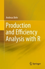 Production and Efficiency Analysis with R ebook by Andreas Behr