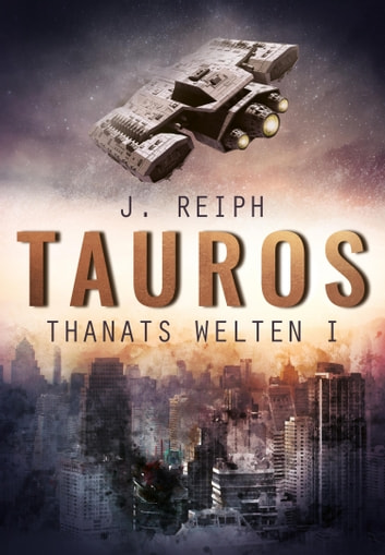 Thanats Welten 1 - Tauros ebook by J. Reiph