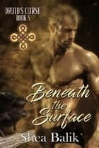 Beneath the Surface - Druid's Curse, #5 ebook by Shea Balik