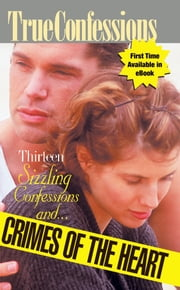 Thirteen Sizzling Confessions and Crimes of the Heart ebook by The Editors Of True Story And True Confessions