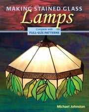 Making Stained Glass Lamps ebook by Michael Johnston