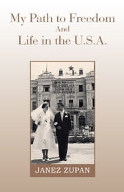 My Path to Freedom and Life in the U.S.A. ebook by Janez Zupan