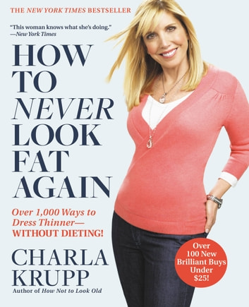 How to Never Look Fat Again - Over 1,000 Ways to Dress Thinner--Without Dieting! ebook by Charla Krupp