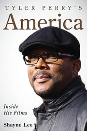 Tyler Perry's America - Inside His Films ebook by Shayne Lee