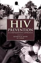 HIV Prevention - A Comprehensive Approach ebook by Kenneth H. Mayer, H.F. Pizer