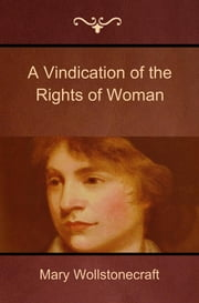 A Vindication of the Rights of Woman ebook by Wollstonecraft, Mary