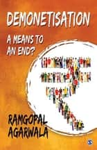 Demonetisation - A means to an End? ebook by Ramgopal Agarwala