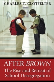 After Brown - The Rise and Retreat of School Desegregation ebook by Charles T. Clotfelter