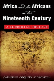 Africa and the Africans in the Nineteenth Century: A Turbulent History - A Turbulent History ebook by Catherine Coquery-Vidrovitch,Mary Baker