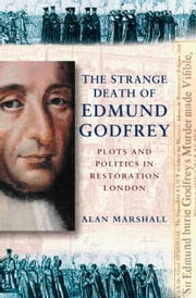 The Strange Death of Edmund Godfrey - Plots and Politics in Restoration London ebook by Alan Marshall