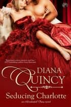 Seducing Charlotte ebook by Diana Quincy