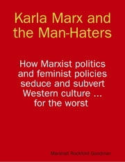 Karla Marx and the Man-Haters ebook by Marshall Rockford Goodman