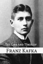 The Life and Times of Franz Kafka ebook by BookCaps