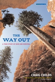 The Way Out - A True Story of Ruin and Survival ebook by Craig Childs