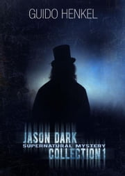 Jason Dark Supernatural Collection 1 ebook by Guido Henkel
