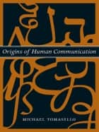 Origins of Human Communication ebook by Michael Tomasello