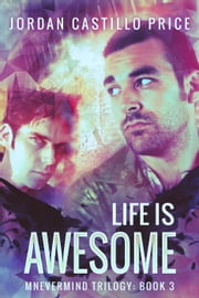 Life is Awesome: Mnevermind Trilogy Book 3 - Mnevermind ebook by Jordan Castillo Price