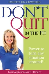 Don't Quit In The Pit ebook by Danette Crawford