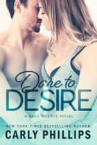 Dare to Desire ebook by Carly Phillips