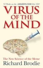 Virus of the Mind - The New Science of the Meme ebook by Richard Brodie