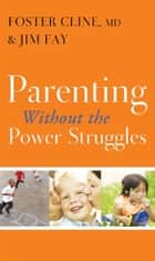 Parenting without the Power Struggles ebook by Foster Cline, Jim Fay
