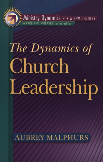 The Dynamics of Church Leadership (Ministry Dynamics for a New Century) ebook by Aubrey Malphurs
