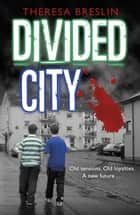 Divided City eBook by Theresa Breslin