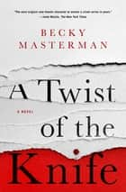 Twist of the Knife, A - A Novel ebook by Becky Masterman