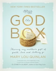 The God Box: Sharing My Mother's Gift of Faith, Love and Letting Go ebook by Mary Lou Quinlan