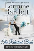The Reluctant Bride ebook by Lorraine Bartlett