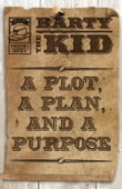 Barty The Kid: A Plot, A Plan, And A Purpose