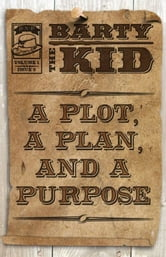 Barty The Kid: A Plot, A Plan, And A Purpose ebook by E-Book