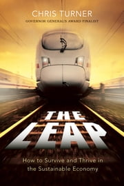 The Leap - How to Survive and Thrive in the Sustainable Economy ebook by Chris Turner