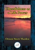 Cheerfulness as a Life Power ebook by Orison Swett Marden