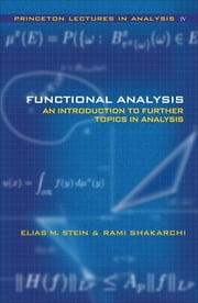 Functional Analysis - Introduction to Further Topics in Analysis ebook by Elias M. Stein,Rami Shakarchi