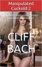 Manipulated Cuckold 2 ebook by Cliff Bach