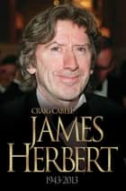 James Herbert - The Authorised True Story 1943-2013 ebook by Craig Cabell