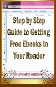Step By Step Guide to Getting Free Ebooks to Your Reader ebook by Lynnette Kuipers