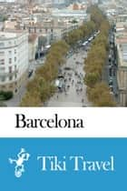 Barcelona (Spain) Travel Guide - Tiki Travel ebook by Tiki Travel