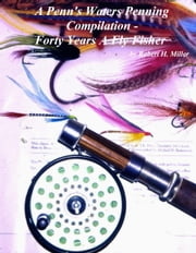 A Penn's Waters Penning Compilation (Vol.2a) Forty Years A Fly Fisher ebook by Robert H. Miller