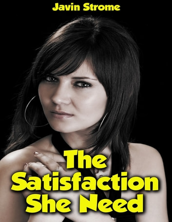 The Satisfaction She Need ebook by Javin Strome