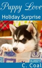 Puppy Love Holiday Surprise ebook by C. Coal