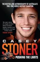 Casey Stoner: Pushing the Limits ebook by Casey Stoner,Matthew Roberts