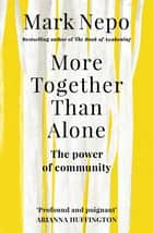 More Together Than Alone - The Power of Community ebook by Mark Nepo