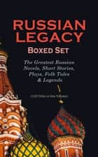 RUSSIAN LEGACY Boxed Set: The Greatest Russian Novels, Short Stories, Plays, Folk Tales & Legends - A Hero of Our Time, Crime and Punishment, War and Peace, Dead Souls, Mother, Uncle Vanya, Inspector General, Crocodile, Memoirs of a Madman and more ebook by Mikhail Lermontov, Fyodor Dostoevsky, Leo Tolstoy,...