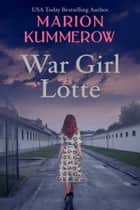 War Girl Lotte ebook by Marion Kummerow
