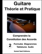 Guitare Théorie et Pratique Vol. 2 - Comprendre La Constitution des Accords eBook by Kamel Sadi