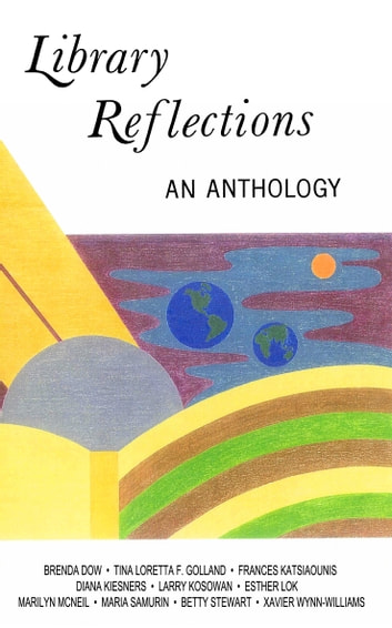 Library Reflections: An Anthology ebook by Scarborough Scribblers,Brenda Dow,Tina Loretta F. Golland,Frances Katsiaounis,Diana Kiesners,Larry Kosowan,Esther Lok,Marilyn McNeil,Maria Samurin,Betty Stewart,Xavier Wynn Williams
